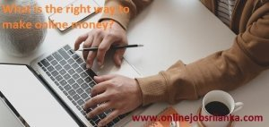 What is the right way to make online money?